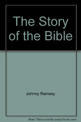 The Story of the Bible Bible Summary: Johnny Ramsey