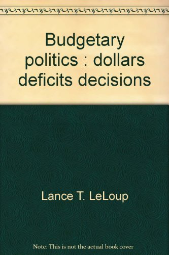 Budgetary politics : dollars deficits decisions: Lance T. LeLoup