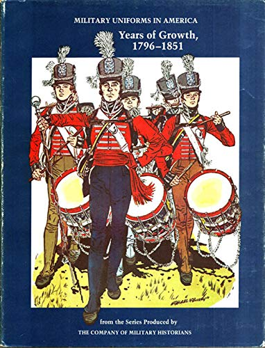 Military Uniforms in America, Volume II: Years of Growth, 1796-1851