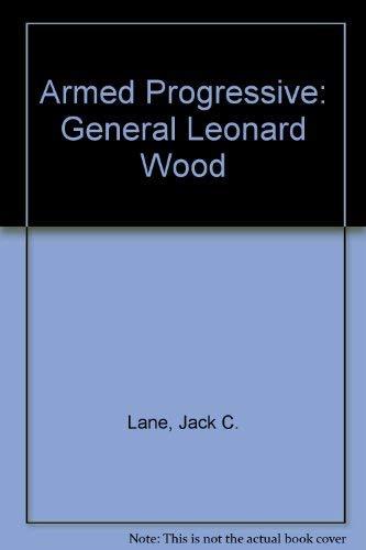 Armed Progressive General Leonard Wood: Lane, Jack C.