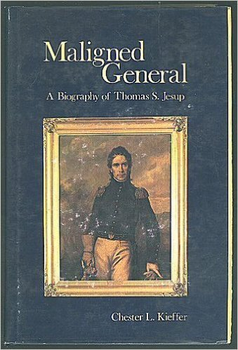 MALIGNED GENERAL - A Biography of Thomas S. Jesup: Kieffer, Chester L.