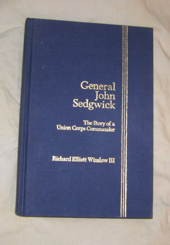 General John Sedgwick - The Story of a Union Corps Commander: Winslow, Richard Elliott III