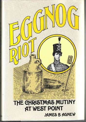 Eggnog riot: The Christmas mutiny at West Point: James B Agnew