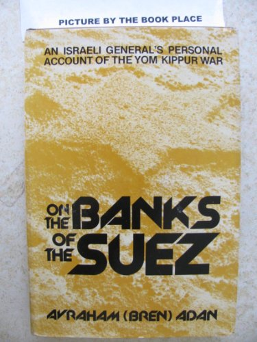 On the Banks of the Suez: An Israeli General's Personal Account of the Yom Kippur War: Adan, ...