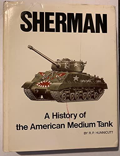 Sherman: A History of the American Medium Tank: Hunnicutt, R.P.