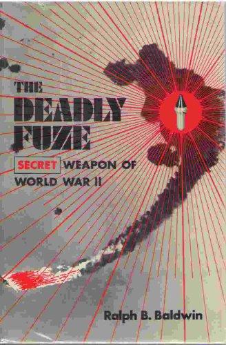 The Deadly Fuze: the Secret Weapon of World War II: Baldwin, Ralph Belknap