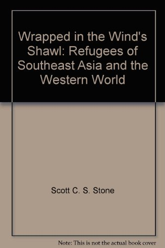Wrapped in the wind's shawl: Refugees of Southeast Asia and the Western World (0891411070) by Scott C. S Stone