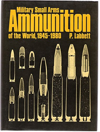 Military small arms ammunition of the world, 1945-1980: Labbett, P