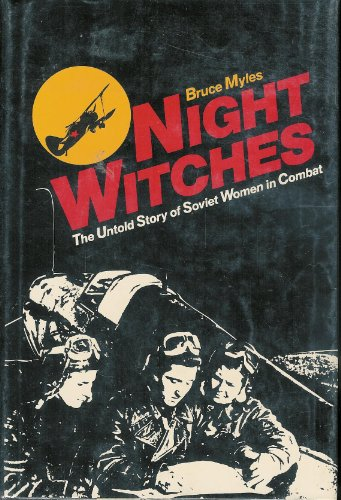 Night Witches, the Untold Story of Soviet Women in Combat: Myles, Bruce