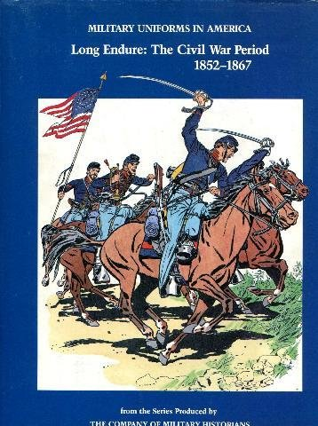 9780891411437: Military Uniforms in America: Long Endure - Civil War Period, 1852-67 v. 3