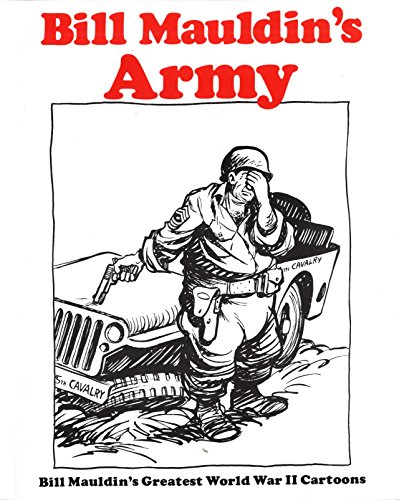 9780891411598: Bill Mauldin's Army: Bill Mauldin's Greatest World War II Cartoons