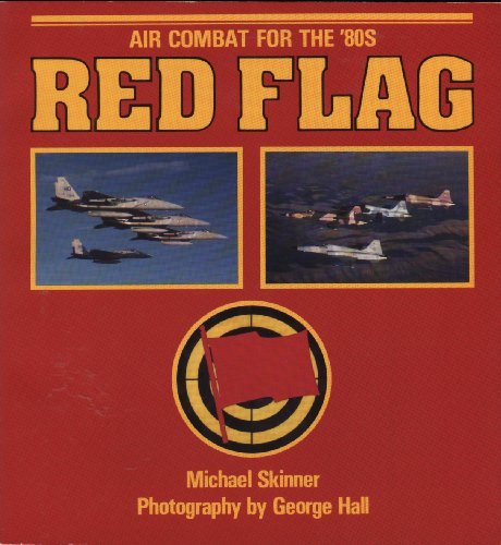 Red Flag: Air Combat for the '80s (9780891411680) by Michael Skinner; George Hall
