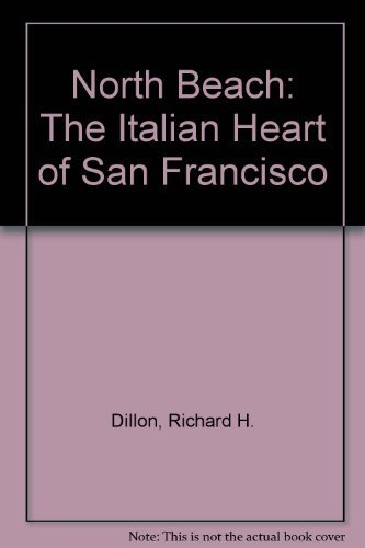 North Beach: The Italian Heart of San Francisco: Dillon, Richard H.