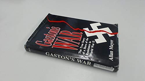 Gaston's War: A True Story of a Hero of the Resistance in World War II: MAYER, Allan