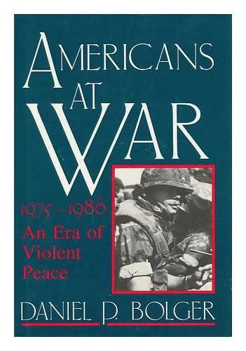 AMERICANS AT WAR, 1975-1986: AN ERA OF VIOLENT PEACE