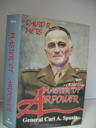 Master of Airpower: General Carl A. Spaatz: Mets, David R.