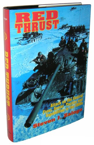 Red Thrust: Attack on the Central Front, Soviet Tactics and Capabilities in the 1990s: Zaloga, ...