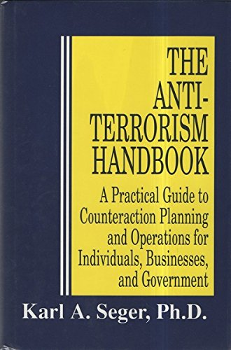The Antiterrorism Handbook; A Practical guide to Counteraction Planning and Operations for Indivi...