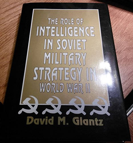 The Role of Intelligence in Soviet Military Strategy in World War II: Glantz, David M.