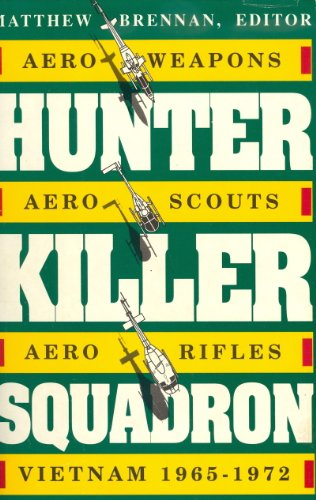Hunter-Killer Squadron: Aero-Weapons, Aero-Scouts, Aero-Rifles. Vietnam 1965-1972.: [Vietnam War ...