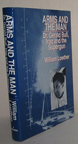 9780891414384: Arms and the Man: Dr. Gerald Bull, Iraq and the Supergun