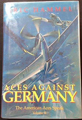 9780891414414: Aces Against Germany: The American Aces Speak, Vol. 2
