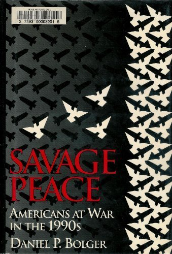 Savage Peace: Americans at War in the: Bolger, Daniel P.