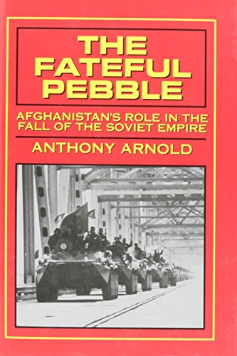 9780891414612: The Fateful Pebble: Afghanistan's Role in the Fall of the Soviet Empire
