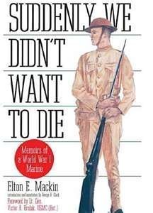 9780891414988: Suddenly We Didn't Want to Die: Memoirs of a World War I Marine