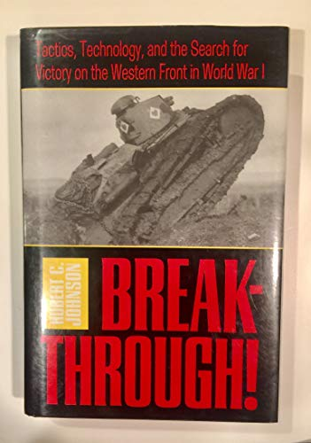 Breakthrough!: Tactics, Technology, and the Search for Victory on the Western Front in World War I:...