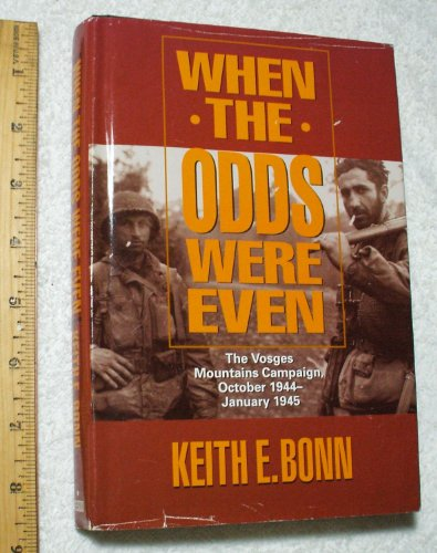 When the Odds Were Even: The Vosges Mountains Campaign, October 1944-January 1945: Bonn, Keith E.