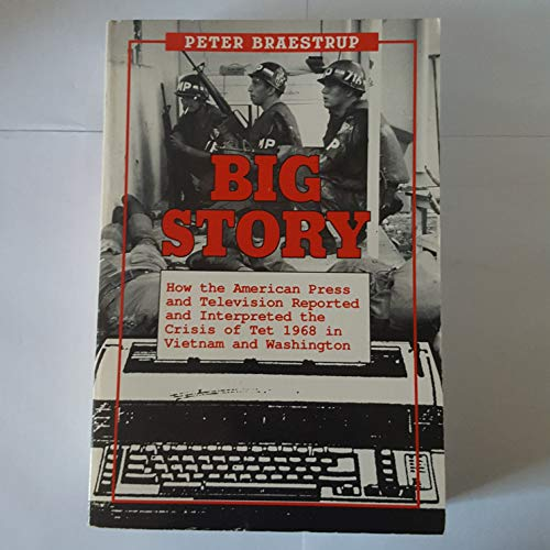 9780891415312: Big Story: How the American Press and Television Reported and Interpreted the Crisis of Tet, 1968, in Vietnam and Washington