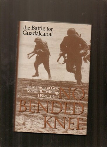 9780891415497: No Bended Knee: The Battle for Guadalcanal - The Memoir of Gen.Merrill B.Twining, USMC (Ret.)