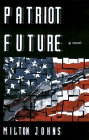 Patriot Future: A Novel: Johns, Milton