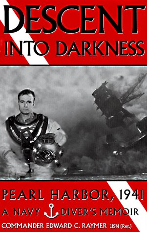 Descent Into Darkness: Pearl Harbor, 1941: A Navy Diver's Memoir: Edward C. Raymer