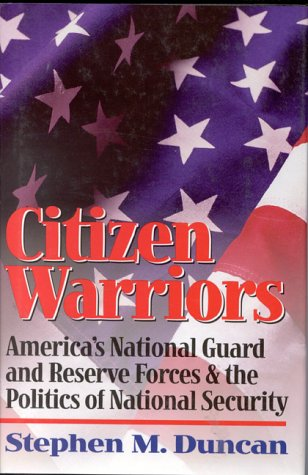 9780891416098: Citizen Warriors: America's National Guard and Reserve Forces & the Politics of National Security