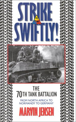9780891416104: Strike Swiftly: The 70th Tank Battalion: From North Africa to Normandy to Germany