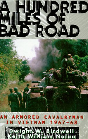 A Hundred Miles of Bad Road: An Armored Cavalryman in Vietnam, 1967-68: Birdwell, Dwight W.; Nolan,...