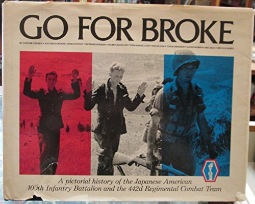 9780891416302: Go for Broke: A Pictorial History of the Japanese-American 100th Infantry Battalion and the 44 2d Regimental Combat Team