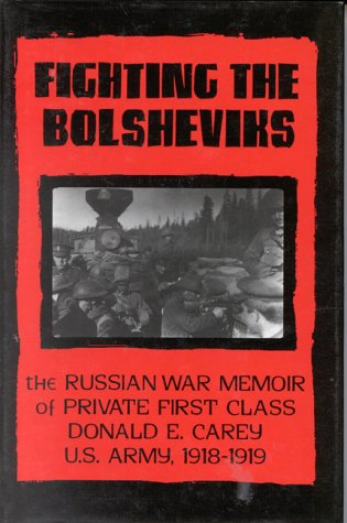 9780891416319: Fighting the Bolsheviks: The Russian War Memoir of Private First Class Donald E. Carey, U.S. Army, 1918-1 919