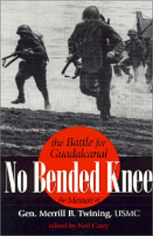 9780891416401: No Bended Knee: The Battle for Guadalcanal: The Memoir of Gen. Merrill B. Twining, USMC