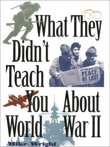 9780891416494: What They Didn't Teach You About World War II