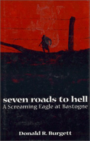 Seven Roads to Hell: A Screaming Eagle at Bastogne: Burgett, Donald R.