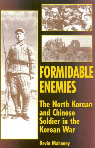 FORMIDABLE ENEMIES. the North Korean and Chinese soldier in the Korean War.
