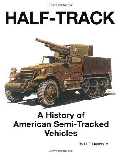 Half-Track A History of American Semi-Tracked Vehicles: Hunnicutt, R. P.