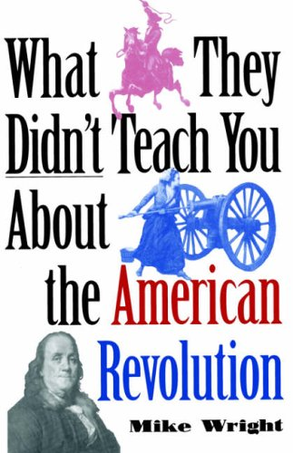 9780891417460: What They Didn't Teach You about the American Revolution (What They Didn't Teach You (Paperback))