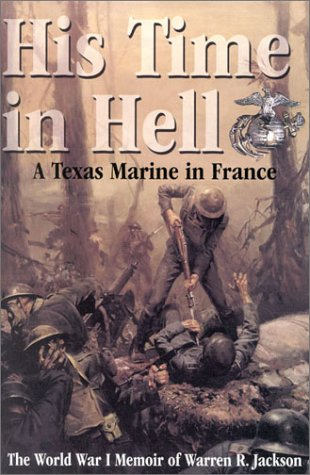 His Time in Hell: A Texas Marine in France: The World War I Memoir of Warren R. Jackson.