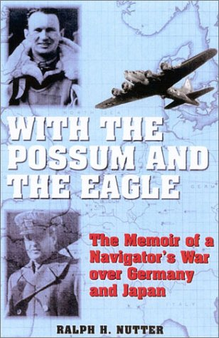 With the Possum and the Eagle: The Memoir of a Navigator's War over Germany and Japan: Nutter,...