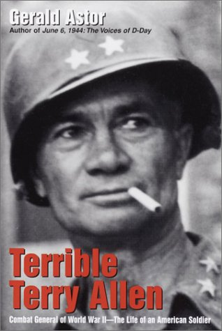 Terrible Terry Allen: Combat General of World War II - The Life of an American Soldier: Astor, ...