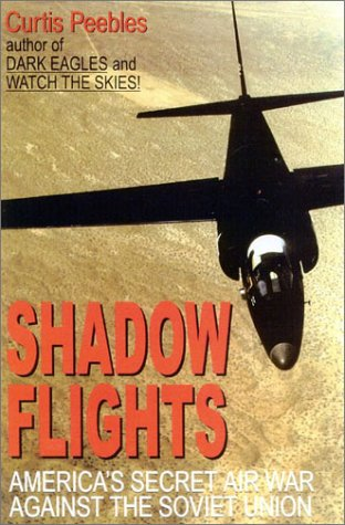 Shadow Flights. America's Secret Air War Against the Soviet Union.: PEEBLES, CURTIS.